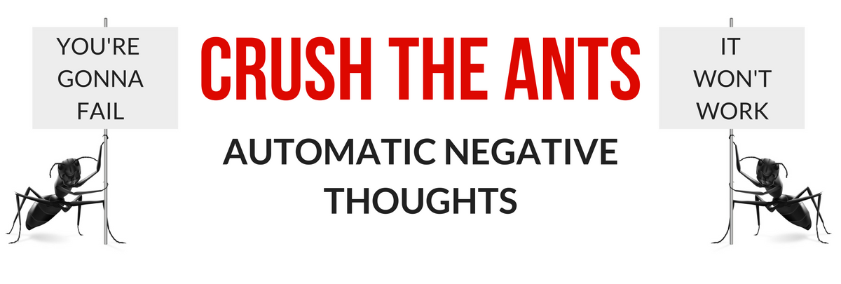 Crush the ANTS: How to Kill Negative Thoughts